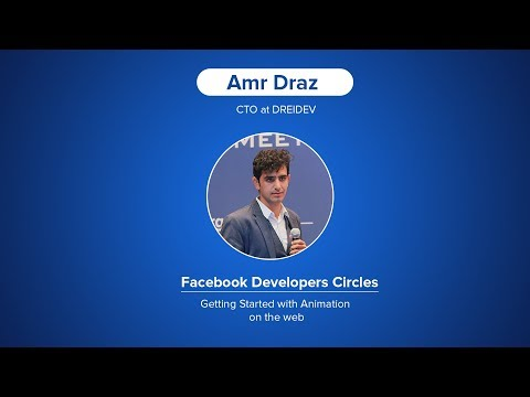 Getting Started with Animation on the web - Amr Draz | Facebook Developers Circles