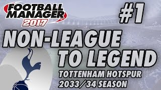 Non-League to Legend FM17 - TOTTENHAM - S18 E01 - NEW CLUB - Football Manager 2017