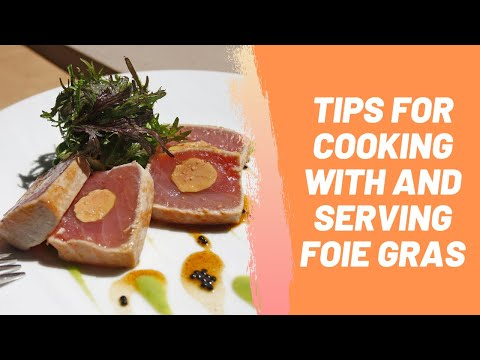 Tips for Cooking with and Serving Foie Gras