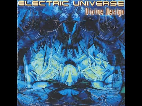 Electric Universe - Divine Design (Full Album)