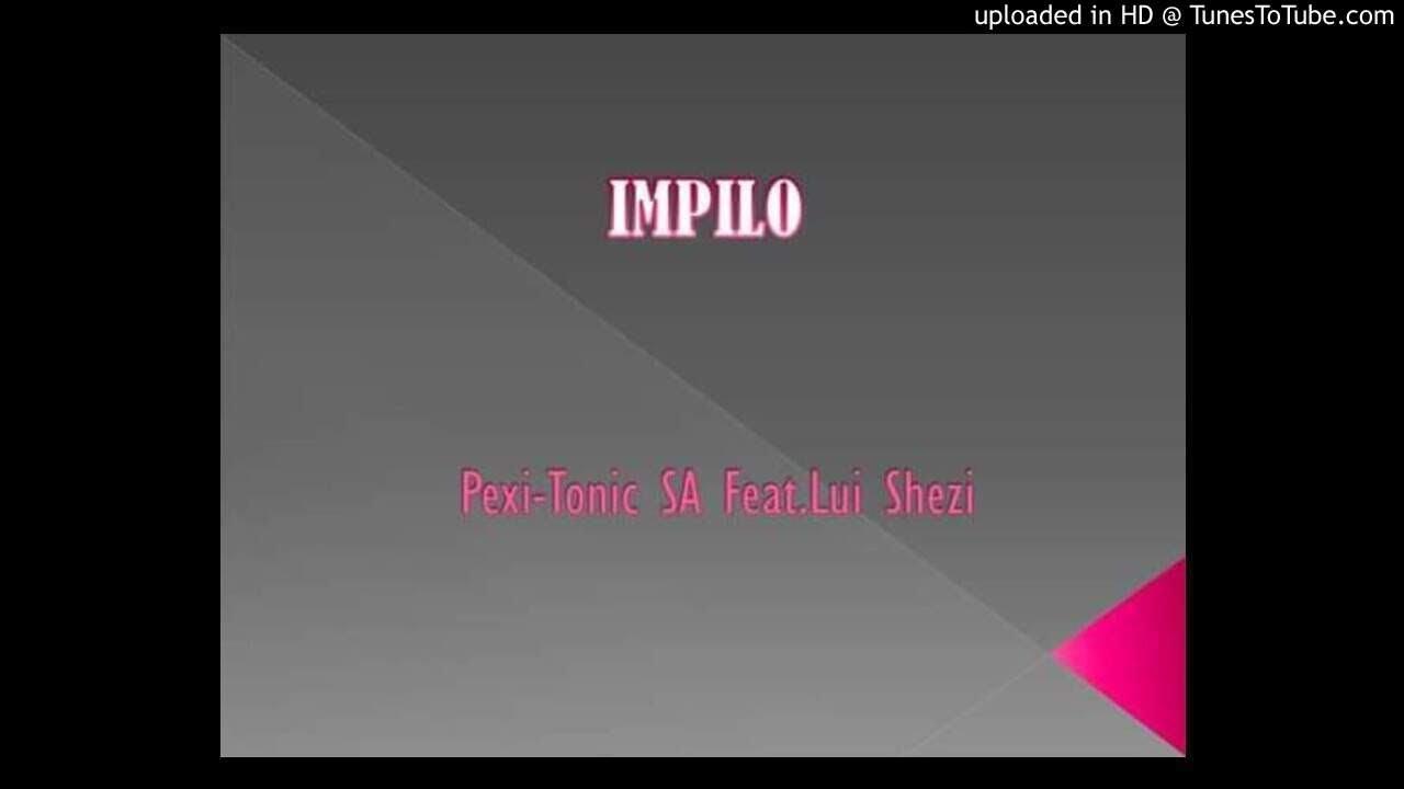 Download Pexi Tonic SA - IMPILO (ft Lui)
