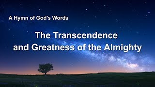 "2019 English Christian Song With Lyrics | ""The Transcendence and Greatness of the Almighty"""