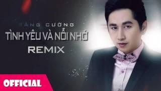 Tình Yêu Và Nỗi Nhớ - Bằng Cường Remix [Official Audio]