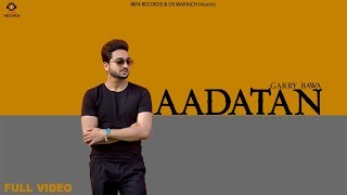 Garry Bawa - Aadatan (Full Video) | Latest Punjabi Songs 2018 | Mp4 Records