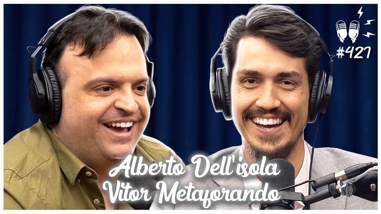 VITOR METAFORANDO E ALBERTO DELL'ISOLA - Flow Podcast #427