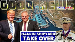 GOOD NEWS TRENDING PHILIPPINE NAVY TO TAKE OVER HANJIN SHIPYARD WITH AMERICAN AND AUSTRALIAN COMPANY