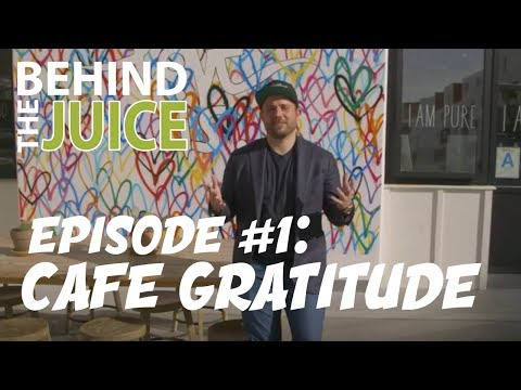 Behind the Juice | Ep. 1 - Café Gratitude