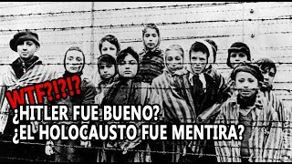 ¿Hitler bueno? ¿El Holocausto mentira? WTF?!?!?!