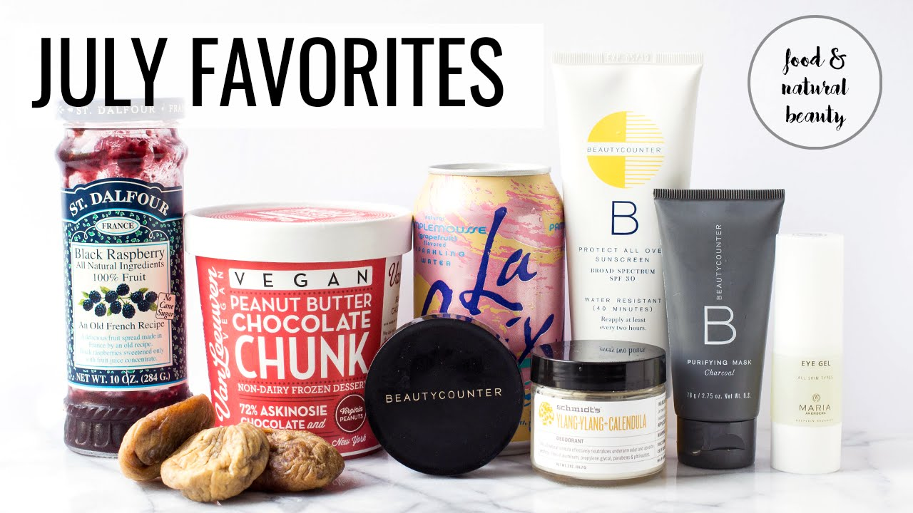 JULY FAVORITES | food + natural beauty