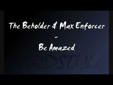 The Beholder & Max Enforcer - Be Amazed