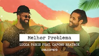Lucca Páris feat. Capone Beatbox - Melhor Problema (Palco MP3)