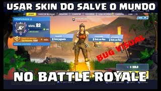 HOW TO USE THE SAVE THE WORLD SKINS IN BATTLE ROYALE (VISUAL BUG) FORTNITE