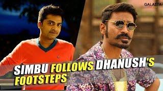 Simbu follows Dhanush's footsteps