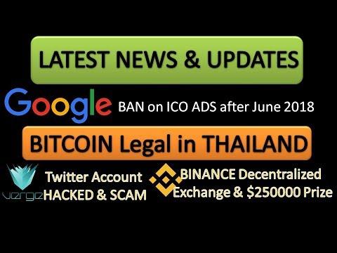 Latest News- BTC Price, Google Ban, Thailand Legal Crypto, Binance Update, Verge DADI Account Hacked