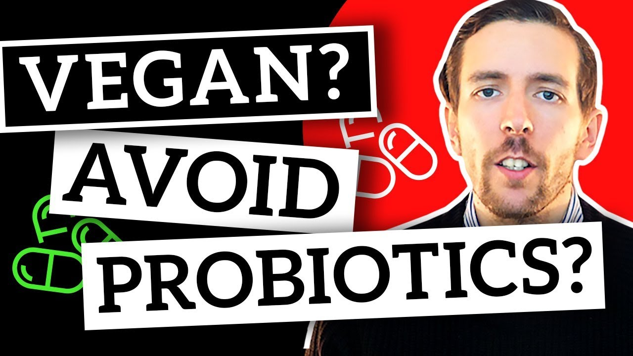 Why Vegans Should Avoid Probiotics In 2020