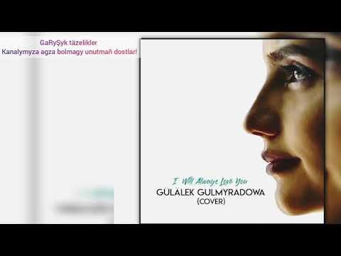Gülälek Gulmyradowa  - I Will Always Love You .mp3