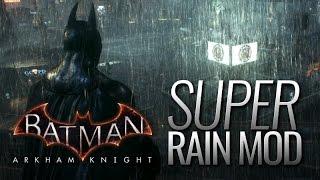 Batman: Arkham Knight Mods - Super-Rain (v1.0)