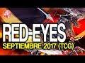 Red-Eyes Deck (SEPTEMBER/ Septiembre 2017) [Duels & Decklist] (Yu-Gi-Oh) Post Legendary Duelist