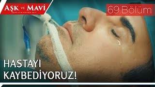 Aşk ve Mavi 69.Bölüm - Ali, ölümle yaşam arasında!