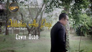 Erwin Agam - Ikhlaskan Aku Pergi