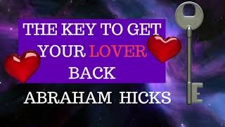 Abraham Hicks ❤️ The key to get your lover back 2018 - POWERFUL!
