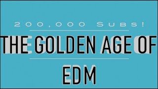 THE GOLDEN AGE OF EDM