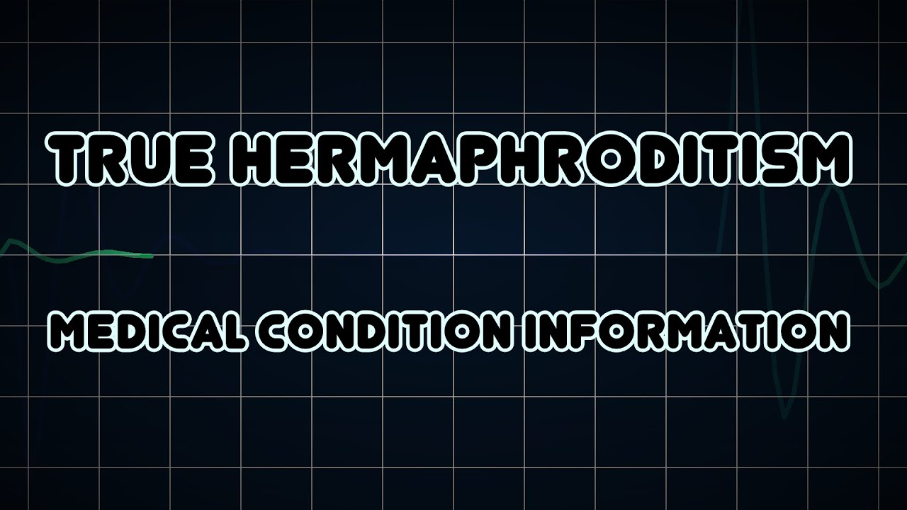 True Hermaphroditism Medical Condition Youtube