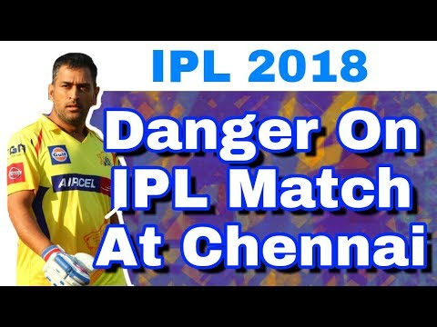 IPL 2018 : Dangers Surrounds On IPL Matches In Chennai Due To Threats and Protest | CSK