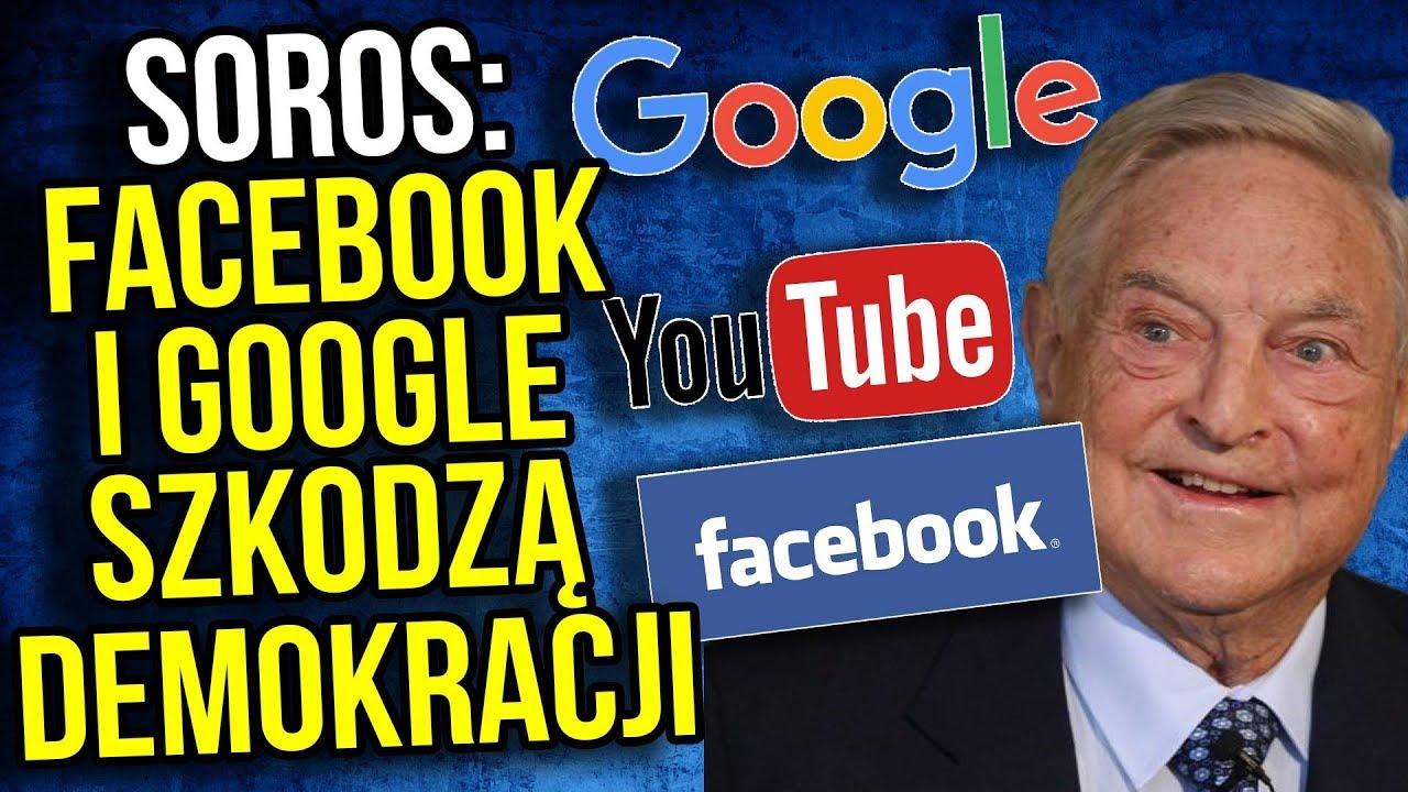 Szokujące Wyznanie Sorosa – Facebook Google / YouTube Szkodzą Demokracji