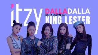 ITZY (있지) 'Dalla Dalla' SONG COVER by King *LISTEN WITH EARPHONES ON FOR BEST PERFORMANCE*
