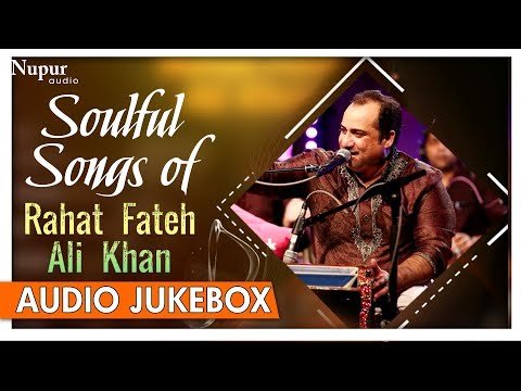 Soulful Songs Of Rahat Fateh Ali Khan | Best Collection Of Rahat Fateh Ali Khan Songs | Nupur Audio