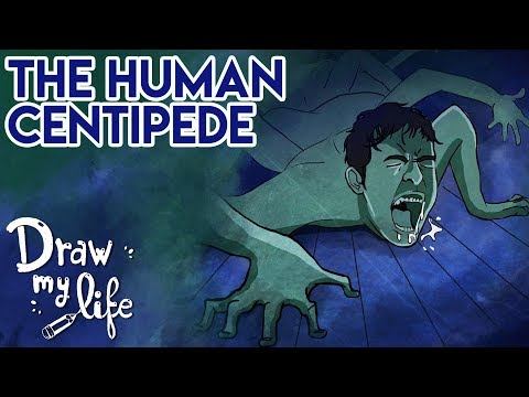 HUMAN CENTIPEDE | Draw My Life