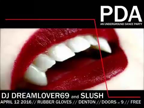 PDA III - AN UNDERGROUND DANCE PARTY WITH: DJ DREAMLOVER69 & SLUSH
