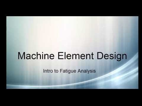 Machine Element Design V8 - Introduction to Fatigue Failure