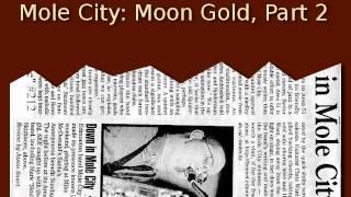 Mole City: Moon Gold, Part 2