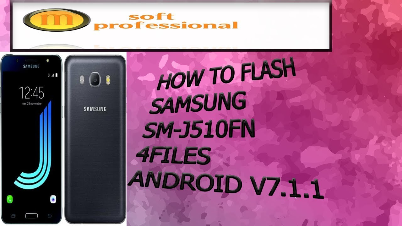 how to flash samsung SM-J510FN 4FILES ANDROID 7 1 1 by med soft pro