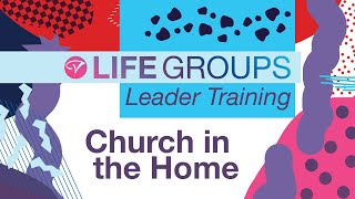 Church in the Home - Life Groups  |  Leader Training, January 2021