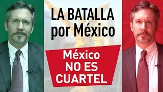La batalla por México - México no es un cuartel