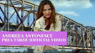 Смотреть клип Andreea Antonescu - Prea Tarziu