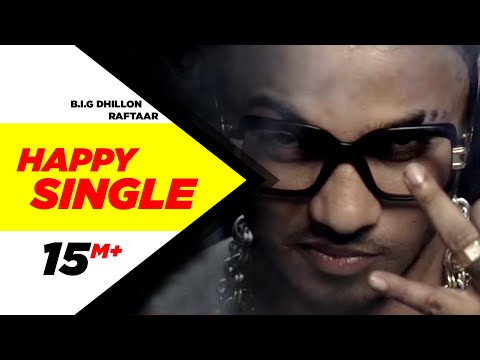 Happy Single  BIG Dhill FeatRaftaar  Latest Punjabi Sgs