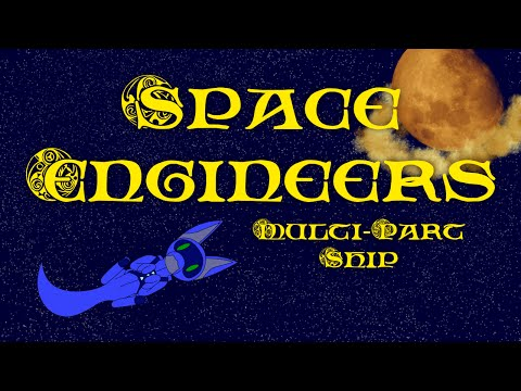 Space Engineers Ep 6 - Multi-Part Ship