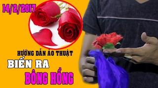 Mẹo ảo thuật valentine 2017/ hướng dẫn biến ra bông hồng