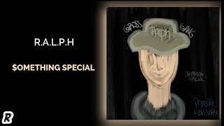 R.A.L.P.H - $omething Special