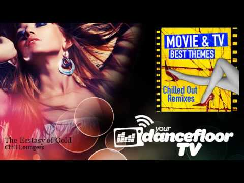 Chill Loungers - The Ecstasy of Gold - YourDancefloorTV