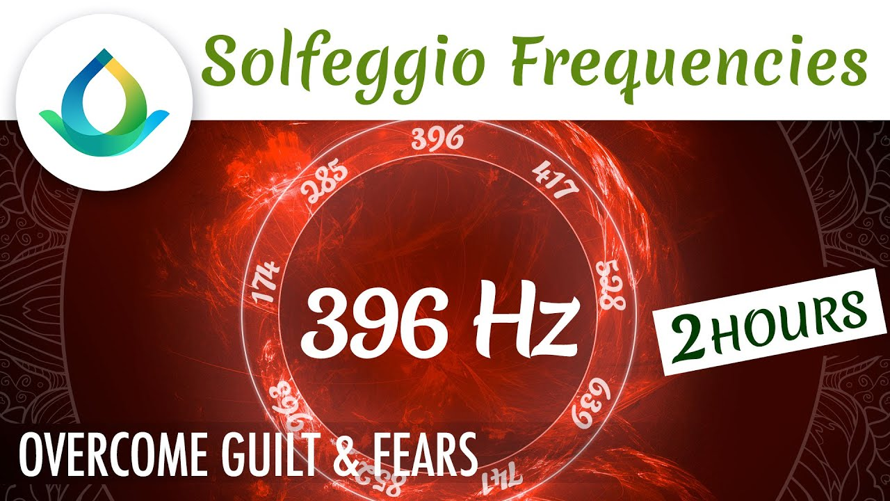 396 Hz Solfeggio | Music To Overcome Fear & Guilt