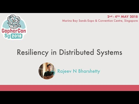 Resiliency in Distributed Systems - GopherConSG 2018