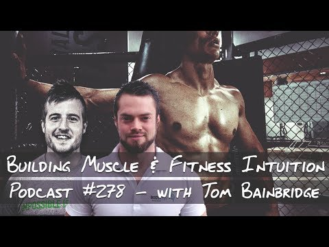 Building Muscle & Fitness Intuition - Podcast #278 with Tom Bainbridge