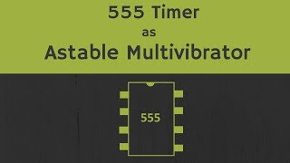 555 Timer as Astable Multivibrator (Working, Design and Derivations)
