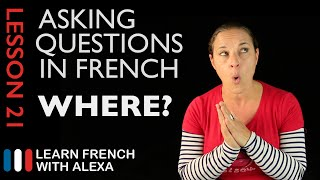 Asking WHERE questions in French with OÙ (French Essentials Lesson 21)