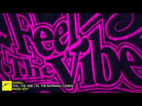 Axwell - Feel The Vibe ('Til The Morning Comes) (Radio Edit)